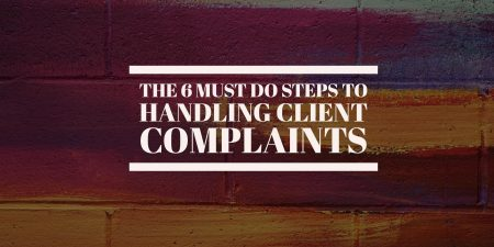 The 6 Must Do Steps to Handling Client Complaints