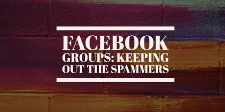 Facebook Groups: Keeping Out The Spammers