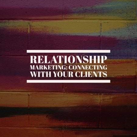 Relationship Marketing: Connecting With Your Clients